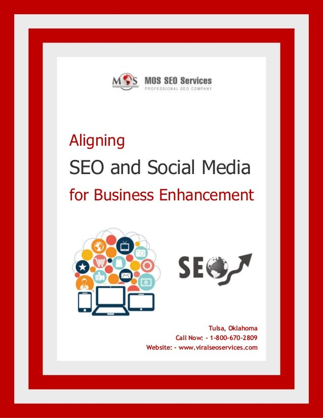 www.viralseoservices.com Aligning SEO and Social Media for Business Enhancement Tulsa, Oklahoma Call Now: - 1-800-670-2809...