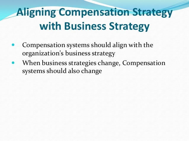 The alignment of compensation and business strategies commerce essay