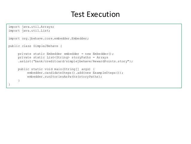 Test Execution import java.util.Arrays; import java.util.List; import org.jbehave.core.embedder.Embedder; public class Sim...
