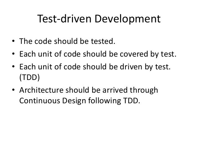 Test-driven Development • The code should be tested. • Each unit of code should be covered by test. • Each unit of code sh...