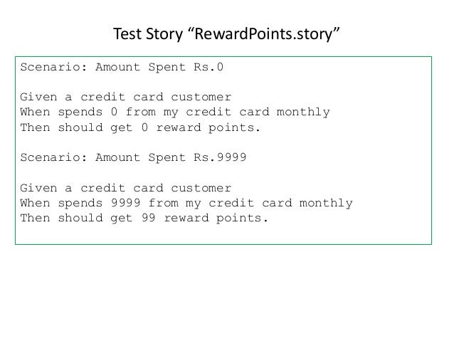 """Test Story """"RewardPoints.story"""" Scenario: Amount Spent Rs.0 Given a credit card customer When spends 0 from my credit card..."""