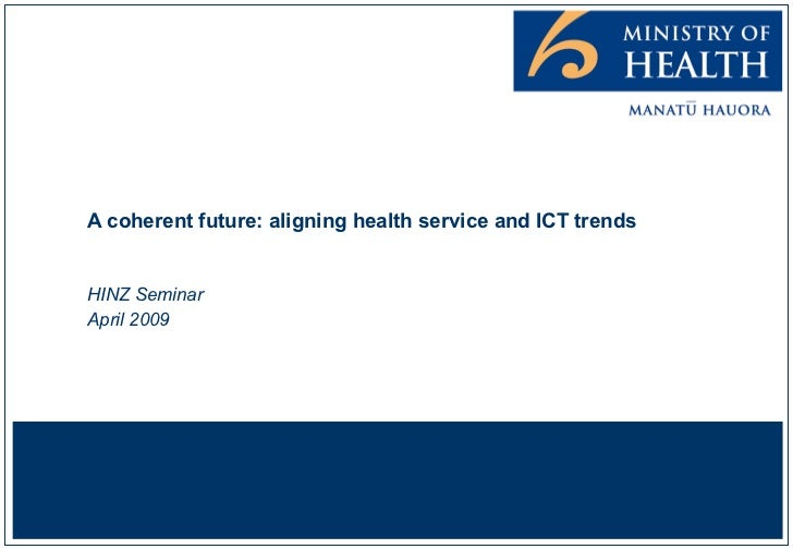A coherent future: aligning health service and ICT trends HINZ Seminar April 2009