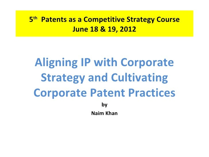 5th Patents as a Competitive Strategy Course             June 18 & 19, 2012 Aligning IP with Corporate  Strategy and Culti...