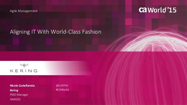 Aligning IT With World-Class Fashion Nicola Castellaneta Agile Management Kering PMO Manager AMX33S @CAPPM #CAWorld