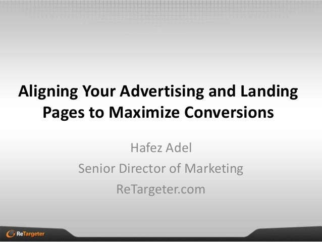 Aligning Your Advertising and Landing    Pages to Maximize Conversions                Hafez Adel       Senior Director of ...