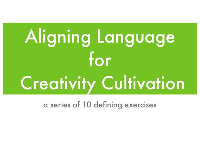 Aligning Language for Creativity Cultivation a series of 10 defining exercises