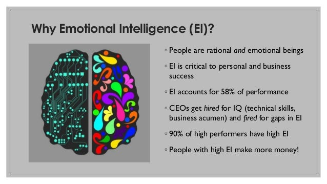Why Emotional Intelligence (EI)? ◦ People are rational and emotional beings ◦ EI is critical to personal and business succ...