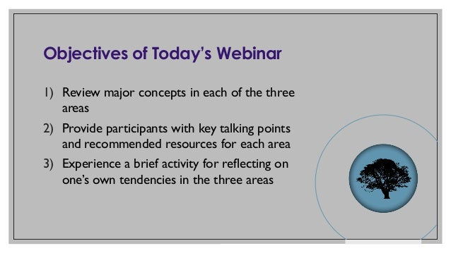 Objectives of Today's Webinar 1) Review major concepts in each of the three areas 2) Provide participants with key talking...