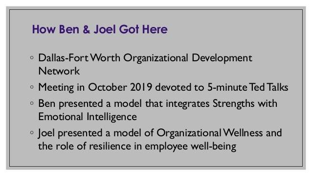 How Ben & Joel Got Here ◦ Dallas-Fort Worth Organizational Development Network ◦ Meeting in October 2019 devoted to 5-minu...