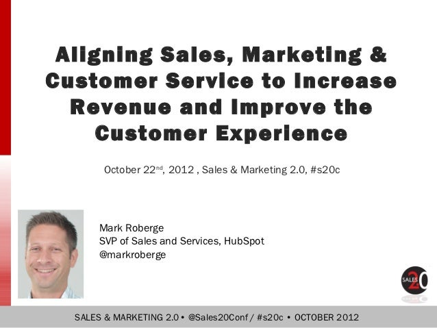 Aligning Sales, Marketing &Customer Service to Increase  Revenue and Improve the     Customer Experience       October 22n...