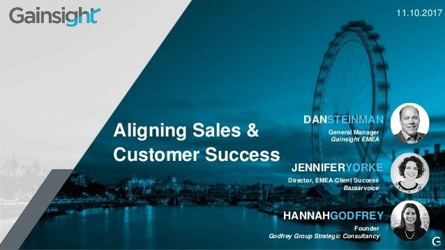 General Manager Gainsight EMEA DANSTEINMAN 11.10.2017 Aligning Sales & Customer Success Founder Godfrey Group Strategic Co...