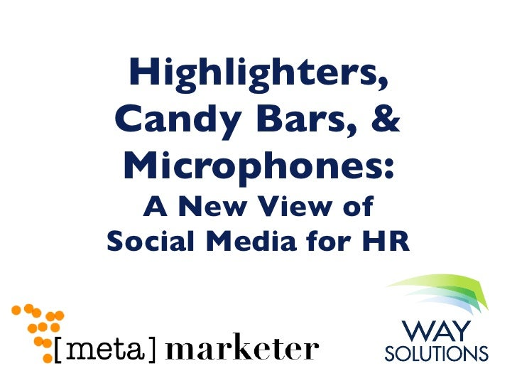 Highlighters,Candy Bars, &Microphones:  A New View ofSocial Media for HR