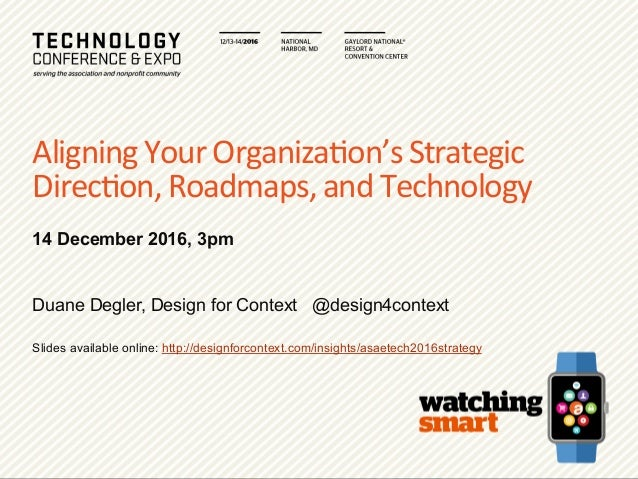 ASAE	   Tech	   2016:	   Aligning	   Your	   Strategic	   Direc9on,	   Roadmaps,	   and	   Technology	   	   	   	   14  ...