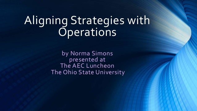 Aligning Strategies with Operations by Norma Simons presented at The AEC Luncheon The Ohio State University
