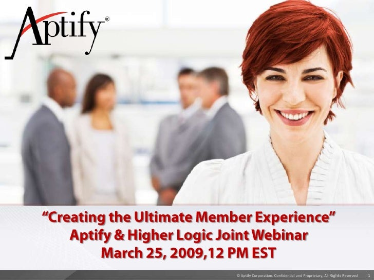 """""""Creating the Ultimate Member Experience""""Aptify & Higher Logic Joint Webinar March 25, 2009,12 PM EST<br />"""