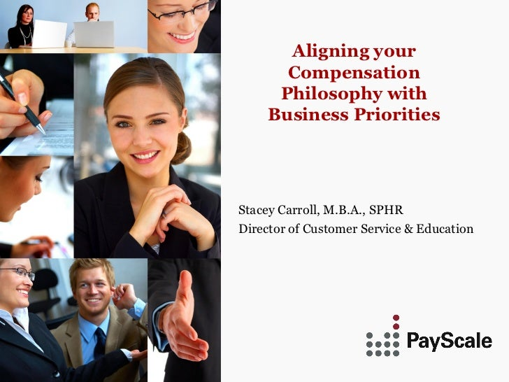 Aligning your       Compensation      Philosophy with     Business PrioritiesStacey Carroll, M.B.A., SPHRDirector of Custo...