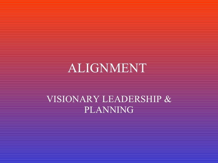 ALIGNMENT  VISIONARY LEADERSHIP & PLANNING
