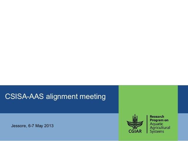 CSISA-AAS alignment meetingJessore, 6-7 May 2013