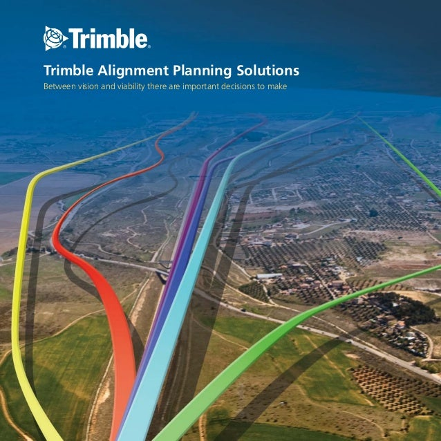 Trimble Alignment Planning SolutionsBetween vision and viability there are important decisions to make