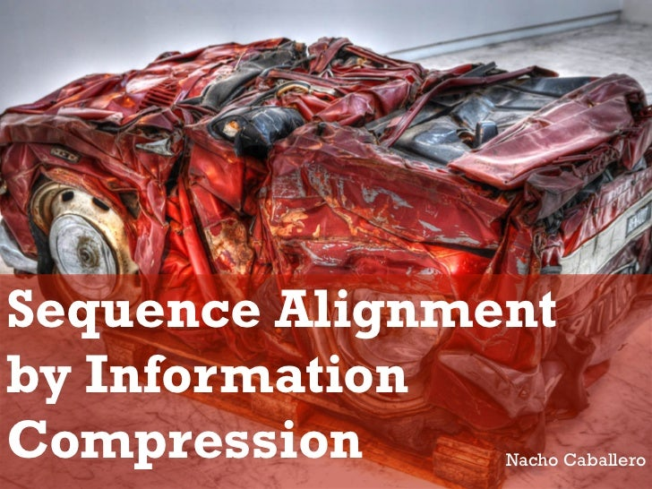 Sequence Alignmentby InformationCompression     Nacho Caballero