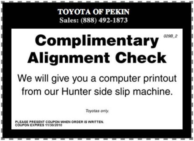 TOYOTA OF PEKIN Sales:  (888) 492-1873  9 . =-  Complimentary  Alignment Check  We will give you a computer printout from ...