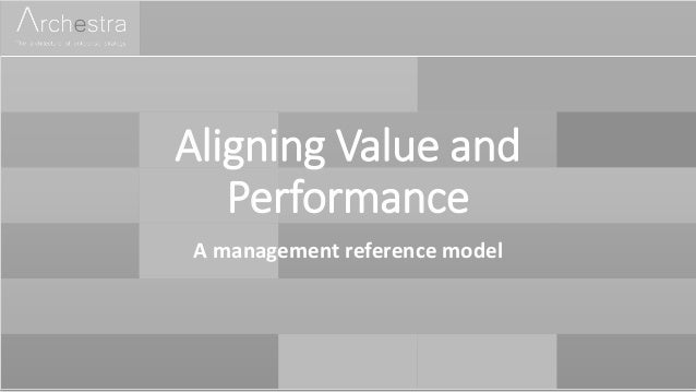Aligning Value and Performance A management reference model