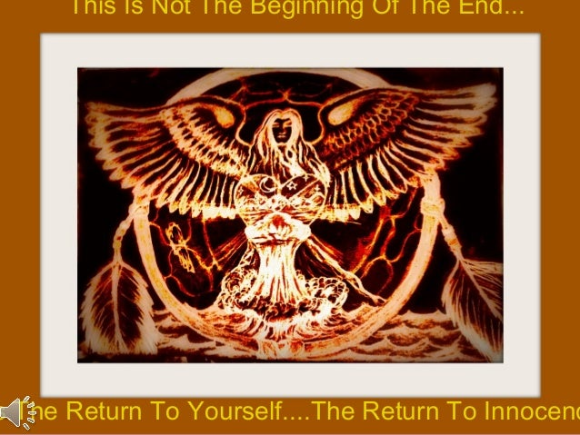 This Is Not The Beginning Of The End...s The Return To Yourself....The Return To Innocenc