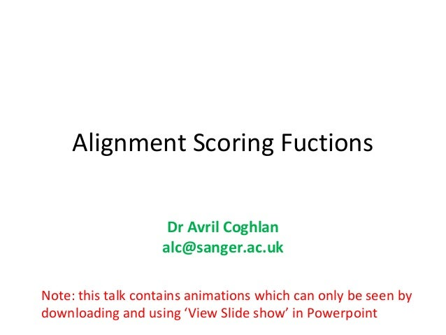 Alignment Scoring Fuctions                    Dr Avril Coghlan                   alc@sanger.ac.ukNote: this talk contains ...