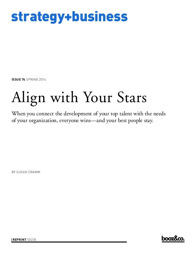 strategy+business  ISSUE 74 SPRING 2014  Align with Your Stars When you connect the development of your top talent with th...