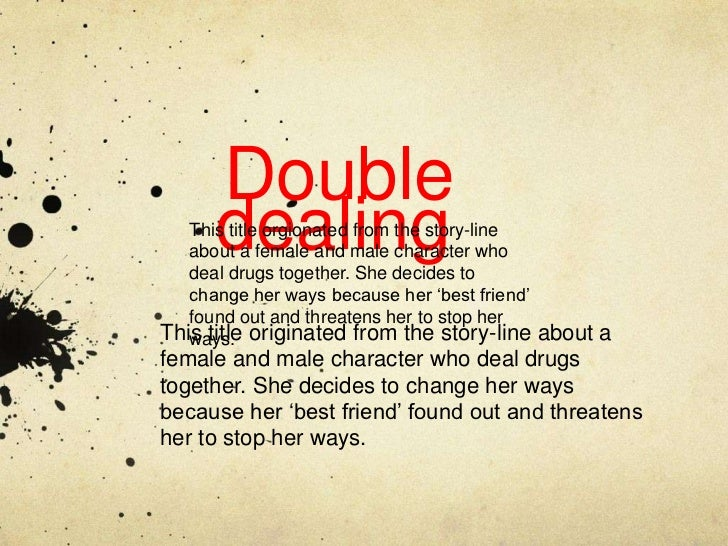 Double      dealing   This title orgionated from the story-line   about a female and male character who   deal drugs toget...