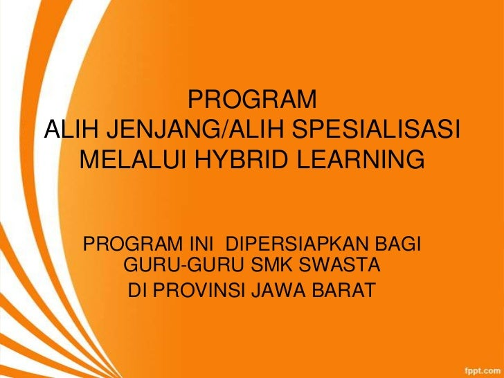 PROGRAMALIH JENJANG/ALIH SPESIALISASI   MELALUI HYBRID LEARNING  PROGRAM INI DIPERSIAPKAN BAGI     GURU-GURU SMK SWASTA   ...