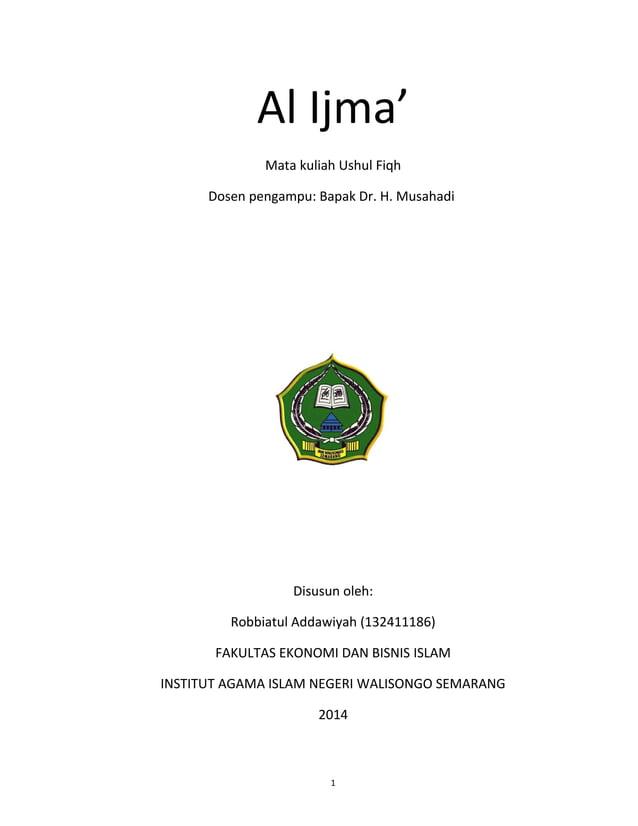 1 Al Ijma' Mata kuliah Ushul Fiqh Dosen pengampu: Bapak Dr. H. Musahadi Disusun oleh: Robbiatul Addawiyah (132411186) FAKU...