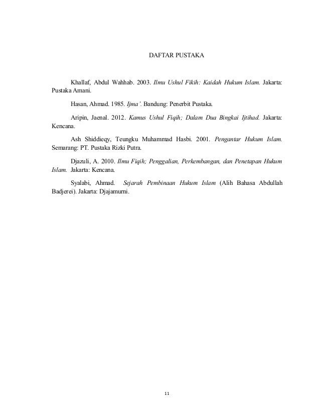 11 DAFTAR PUSTAKA Khallaf, Abdul Wahhab. 2003. Ilmu Ushul Fikih: Kaidah Hukum Islam. Jakarta: Pustaka Amani. Hasan, Ahmad....