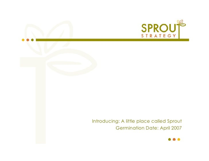 Introducing: A little place called Sprout           Germination Date: April 2007