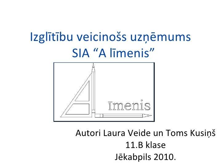 """Izglītību veicinošs uzņēmums   SIA """"A līmenis"""" Autori Laura Veide un Toms Kusiņš 11.B klase Jēkabpils 2010."""