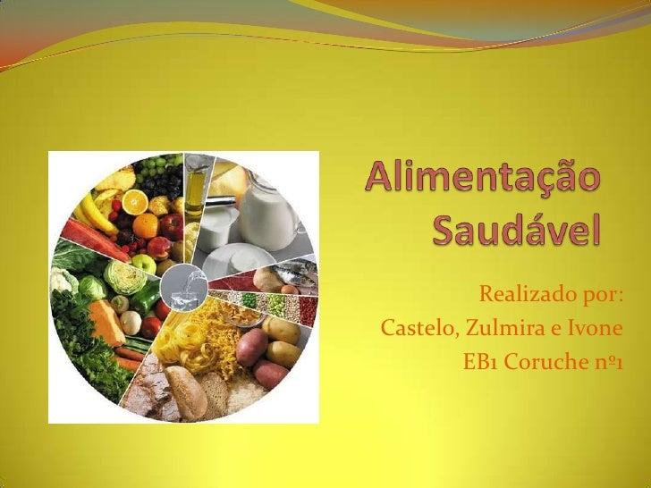 Alimentação Saudável<br />Realizado por:<br />Castelo, Zulmira e Ivone<br />EB1 Coruche nº1<br />