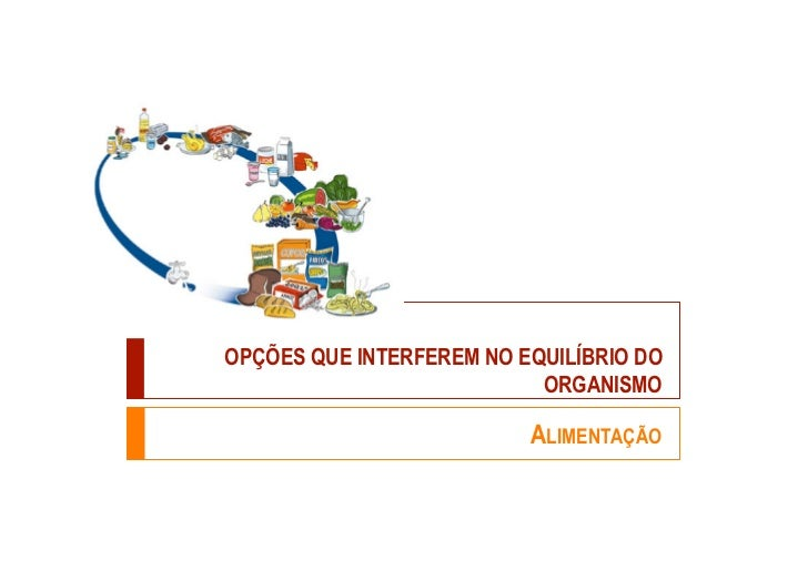 OPÇÕES QUE INTERFEREM NO EQUILÍBRIO DO                           ORGANISMO                          ALIMENTAÇÃO