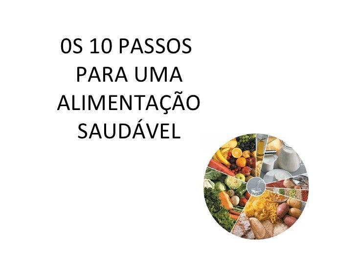 0S 10 PASSOS  PARA UMA ALIMENTAÇÃO SAUDÁVEL