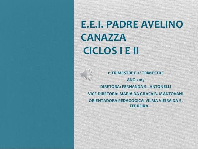1º TRIMESTRE E 2º TRIMESTRE ANO 2015 DIRETORA: FERNANDA S. ANTONELLI VICE-DIRETORA: MARIA DA GRAÇA B. MANTOVANI ORIENTADOR...
