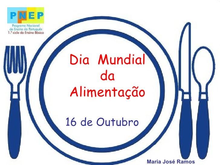 Dia  Mundial da Alimentação 16 de Outubro Maria José Ramos