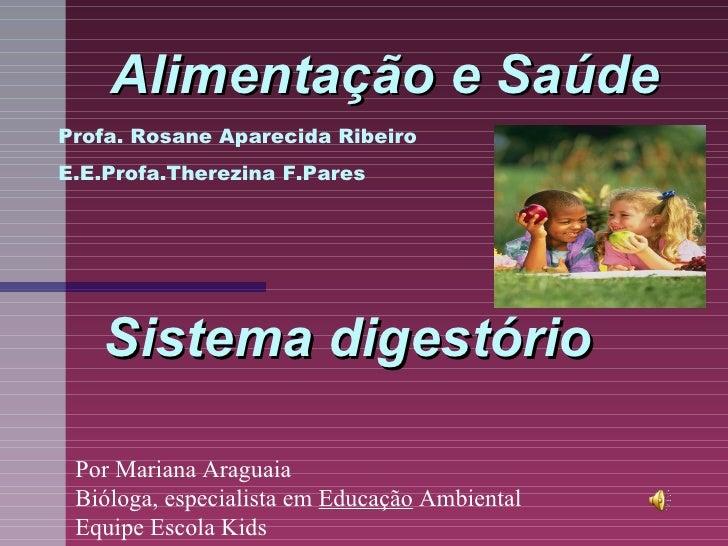 Alimentação e SaúdeProfa. Rosane Aparecida RibeiroE.E.Profa.Therezina F.Pares   Sistema digestório Por Mariana Araguaia Bi...