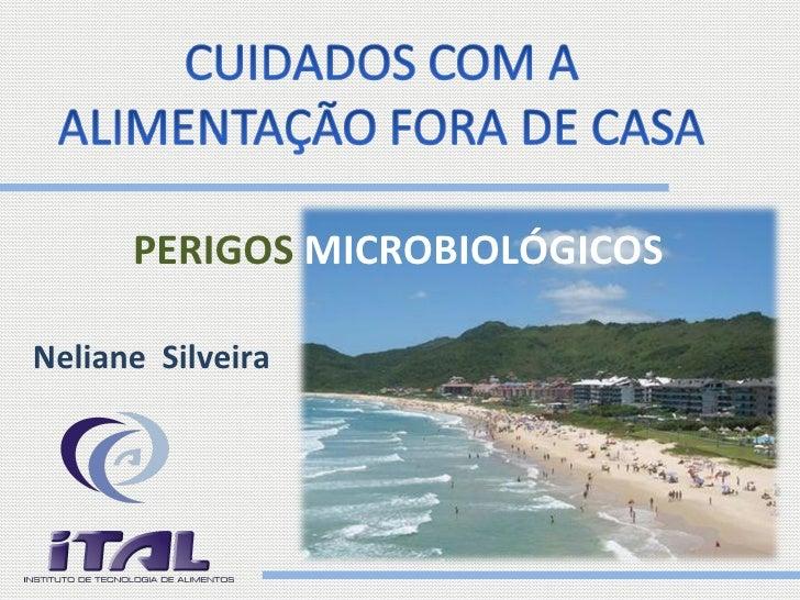 PERIGOS  MICROBIOLÓGICOS  Neliane  Silveira