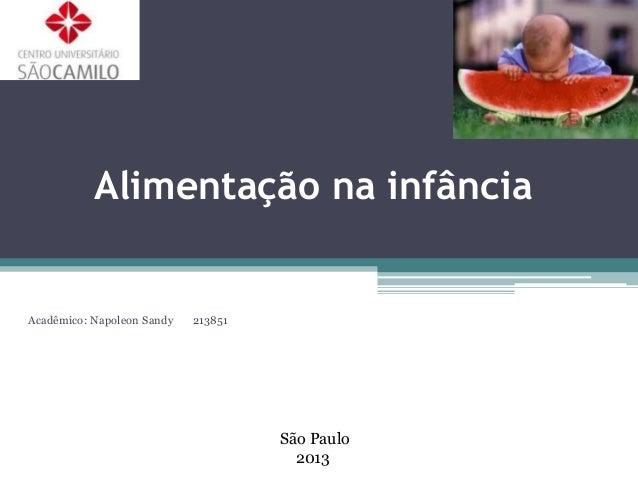 Alimentação na infância  Acadêmico: Napoleon Sandy  213851  São Paulo 2013