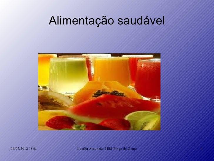 Alimentação saudável04/07/2012 18:hs       Lucília Assunção PEM Pingo de Gente   1