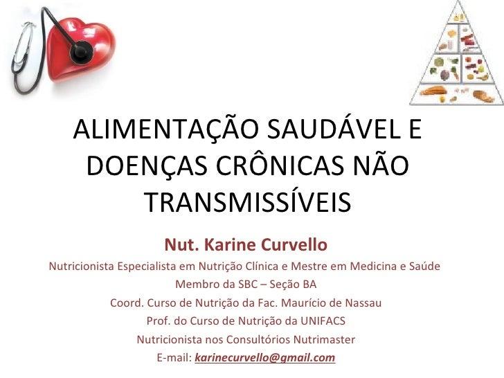 ALIMENTAÇÃO SAUDÁVEL E     DOENÇAS CRÔNICAS NÃO        TRANSMISSÍVEIS                      Nut. Karine CurvelloNutricionis...