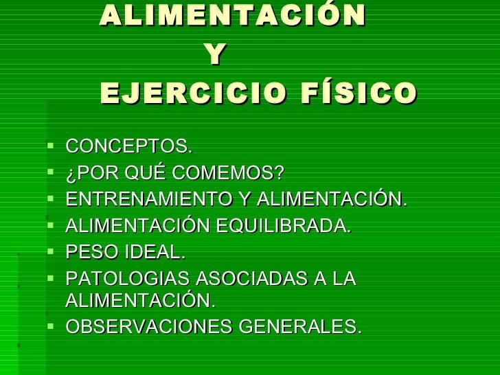 ALIMENTACIÓN    Y   EJERCICIO FÍSICO <ul><li>CONCEPTOS. </li></ul><ul><li>¿POR QUÉ COMEMOS? </li></ul><ul><li>ENTRENAMIENT...