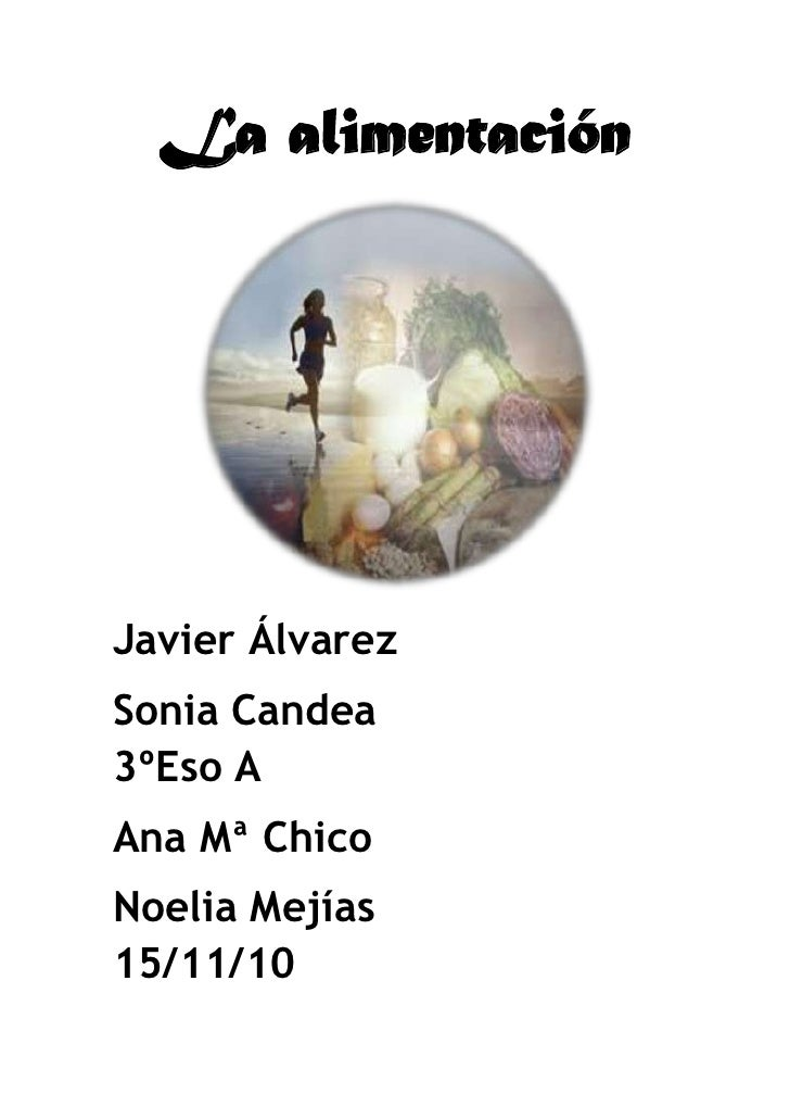 La alimentaciónJavier ÁlvarezSonia Candea3ºEso AAna Mª ChicoNoelia Mejías15/11/10