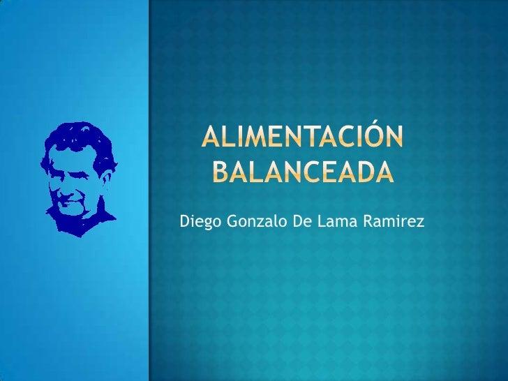 Alimentación balanceada<br />Diego Gonzalo De Lama Ramirez<br />