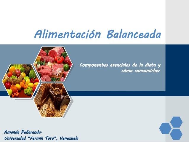 """LOGO Alimentación Balanceada Componentes esenciales de la dieta y cómo consumirlos. Amanda Peñaranda. Universidad """"Fermín ..."""