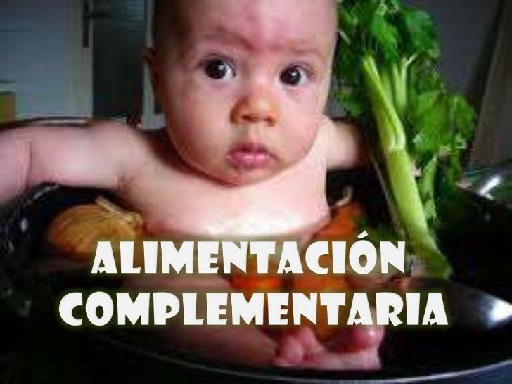 Introducción de alimentosdiferentes a la leche materna      para satisfacer losrequerimientos energéticos y   nutricionale...
